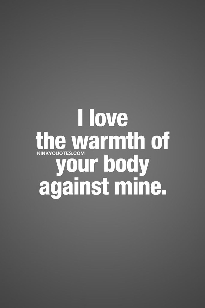 Love Quotes For Him I Love The Warmth Of Your Body Again Flickr
