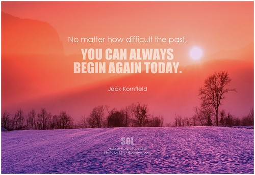 Jack Kornfield No matter how difficult the past, you can always begin again today | by symphony of love