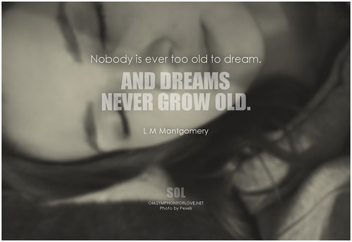 L.M. Montgomery Nobody is ever too old to dream. And dreams never grow old | by symphony of love