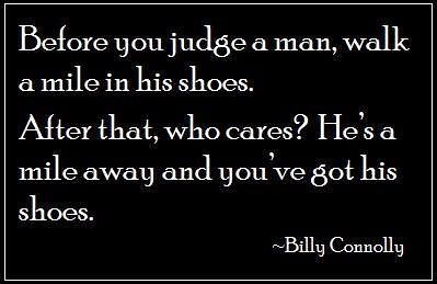 Funny Quotes Before You Judge A Man Walk A Mile In His Flickr