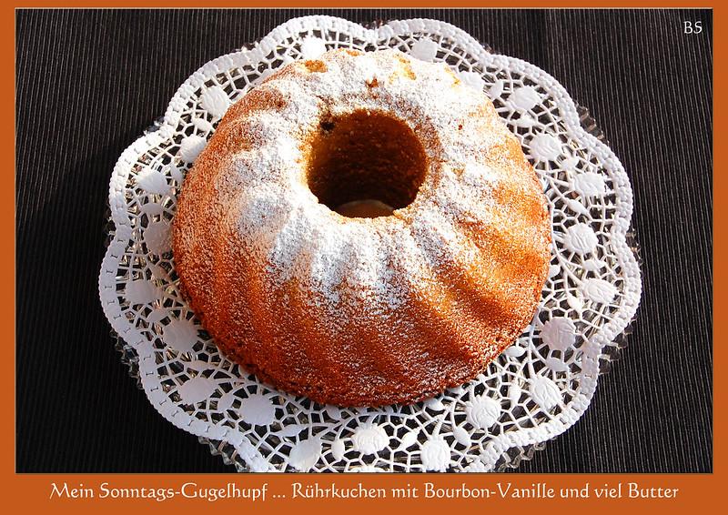 Mein Sonntags-Gugelhupf_Rührkuchen mit Bourbon-Vanille und viel Butter ... Butterkuchen ... Rezept / Backrezept ... Foto: Brigitte Stolle, Mannheim