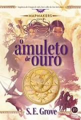 1-O Amuleto de Ouro - Mapmakers #2 - S. E. Grove