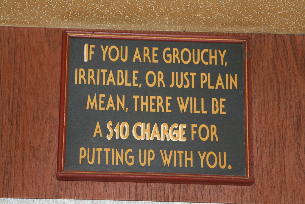 if you are grouchy  irritable  or just plain mean  there w