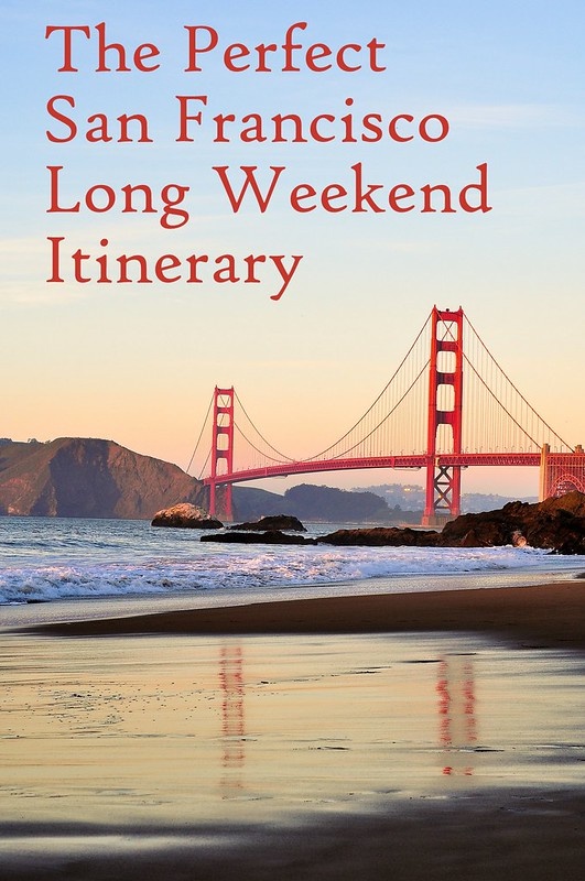 The Perfect San Francisco Long Weekend Itinerary