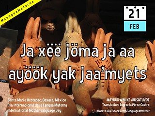21 Feb: Ja xëë jöma ja aa ayöök yak jaa'myets = International Mother Language Day #LenguaMaterna #UsaTuVoz #Ayuuk