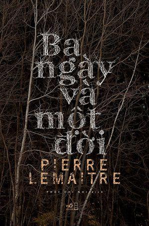 Ba Ngày Và Một Đời - Pierre Lemaitre