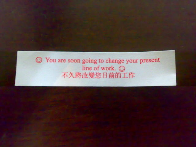 Fortune Cookie: You are soon going to change your present ...