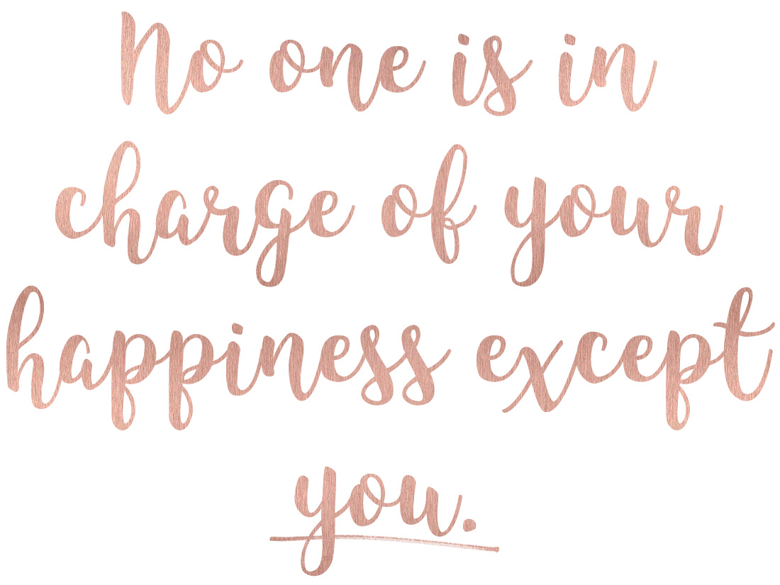 No one is in charge of your happiness except you quote