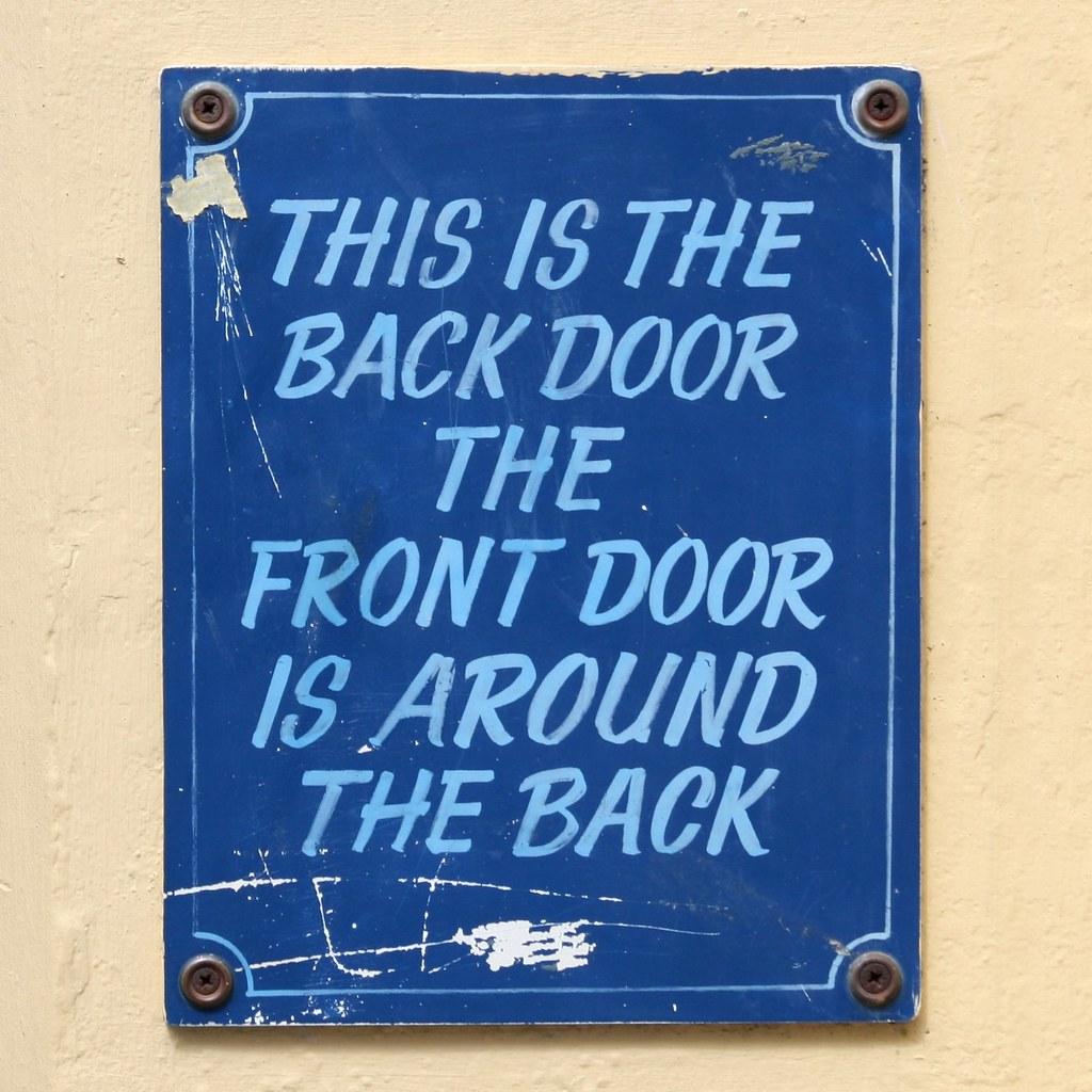 This Is The Back Door The Front Door Is Around The Back Flickr