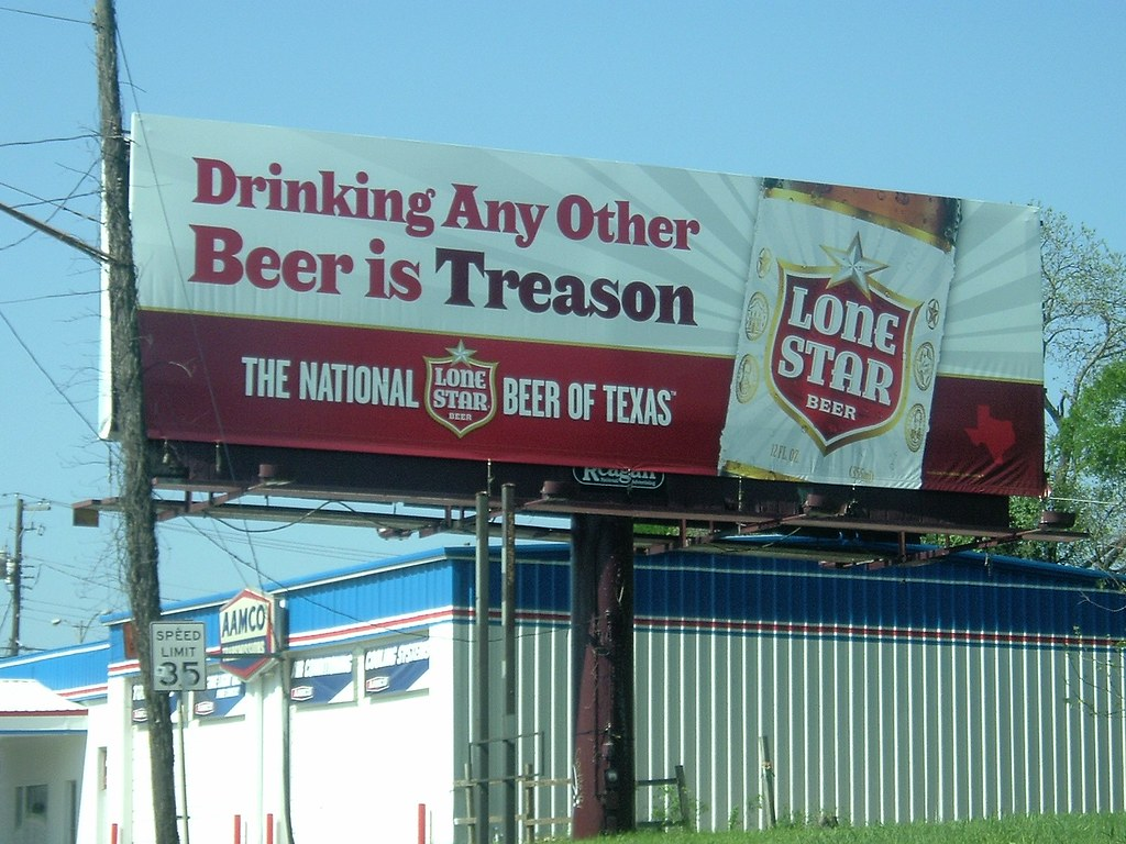 Lone Star Beer - Treason! | Cool beer ad billboard :) | Flickr