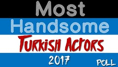 Most Handsome Turkish Actors 2017 Poll