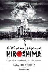 A Última Mensagem de Hiroshima - Takashi Morita