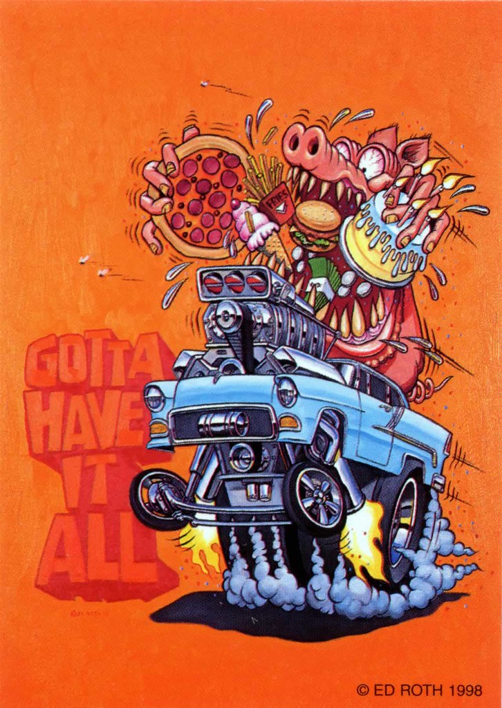 Rat Fink Ed Big Daddy Roth Gotta Have It All