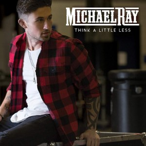 Michael Ray – Think a Little Less