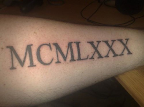 MCMLXXX - 1980 | My birthyear, 1980, on my left forearm | Robert ...