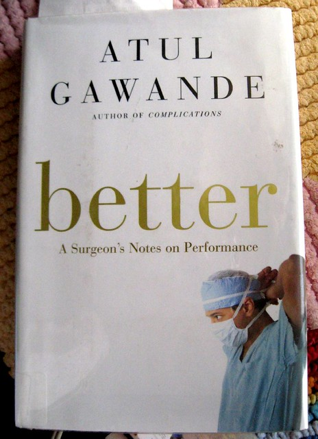 a book review on atul gawandes better After i turned down the corner on the fifth page that i wanted to share with my positive psychology peers, i decided that a review of better: a surgeon's notes on.