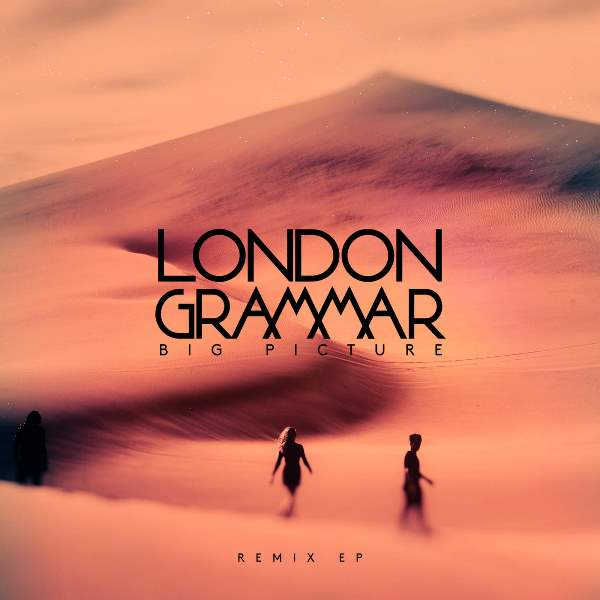 London Grammar - Big Picture (Remixes EP)