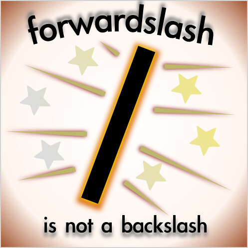 """forward slash not a back slash 