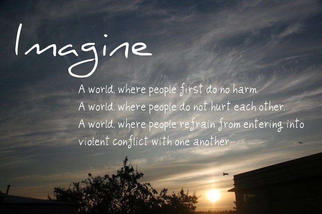 Imagine Imagine A World Where People First Do No Harm A Flickr