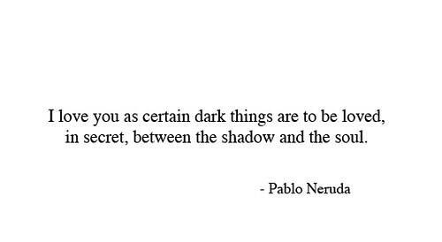 Captivating ... Black,and,white,love,pablo,neruda,quote,shadow,