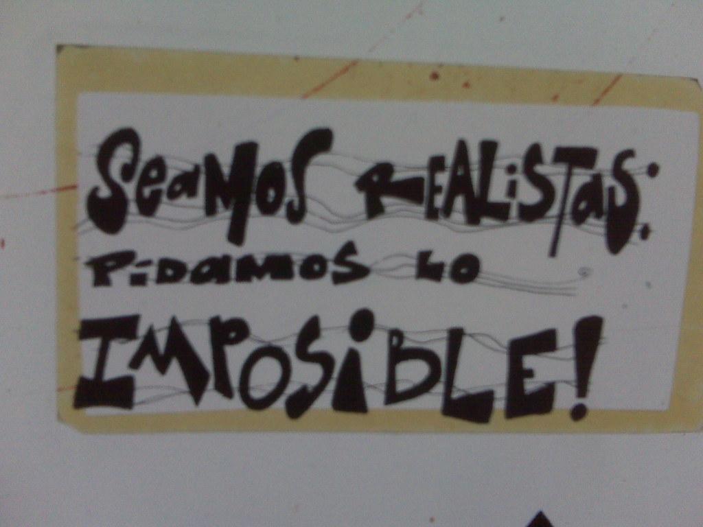 Seamos Realistas Pidamos Lo Imposible Won Tolla Flickr