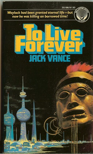 Jack Vance - To Live Forever - cover artist Dean Ellis - Ballantine 2nd printing November 1976
