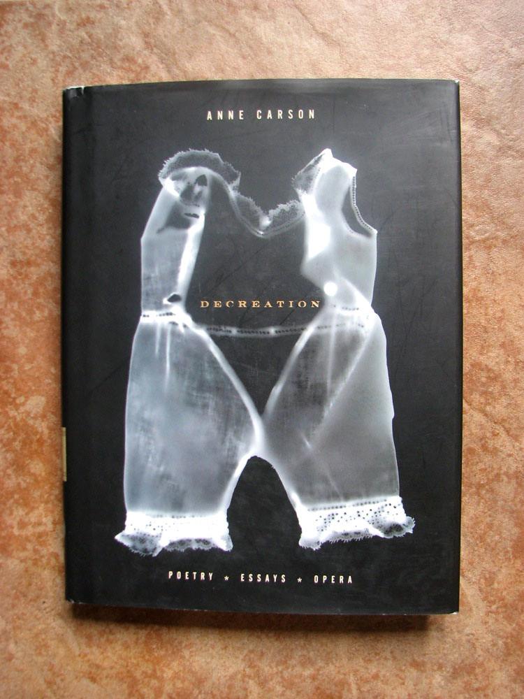 Decreation poetry essays opera anne carson