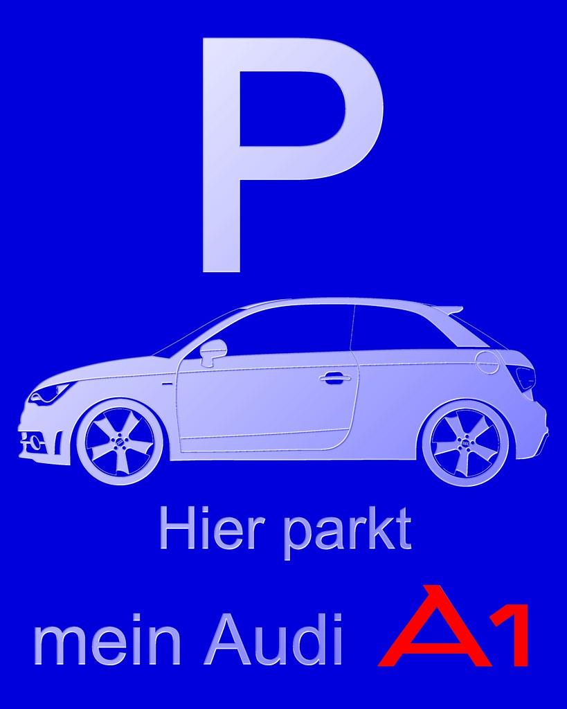 Hier Parkt Mein Audi A1 Parkschild 169 By H2o74 Hier