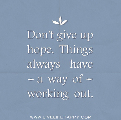 Giving Hope Quotes: Don't Give Up Hope. Things Always Have A Way Of Working Ou