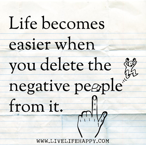Removing Negative People Quotes: Life Becomes Easier When You Delete The Negative People Fr