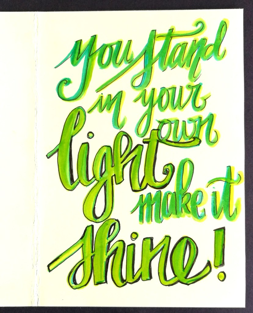 you stand in your own light, make it shine