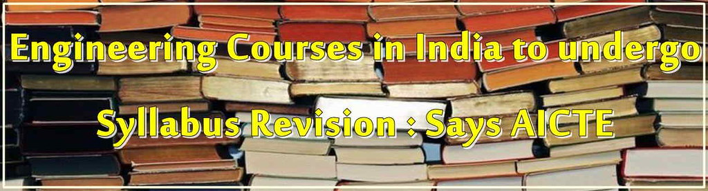 Engineering Courses in India to undergo Syllabus Revision : Says AICTE