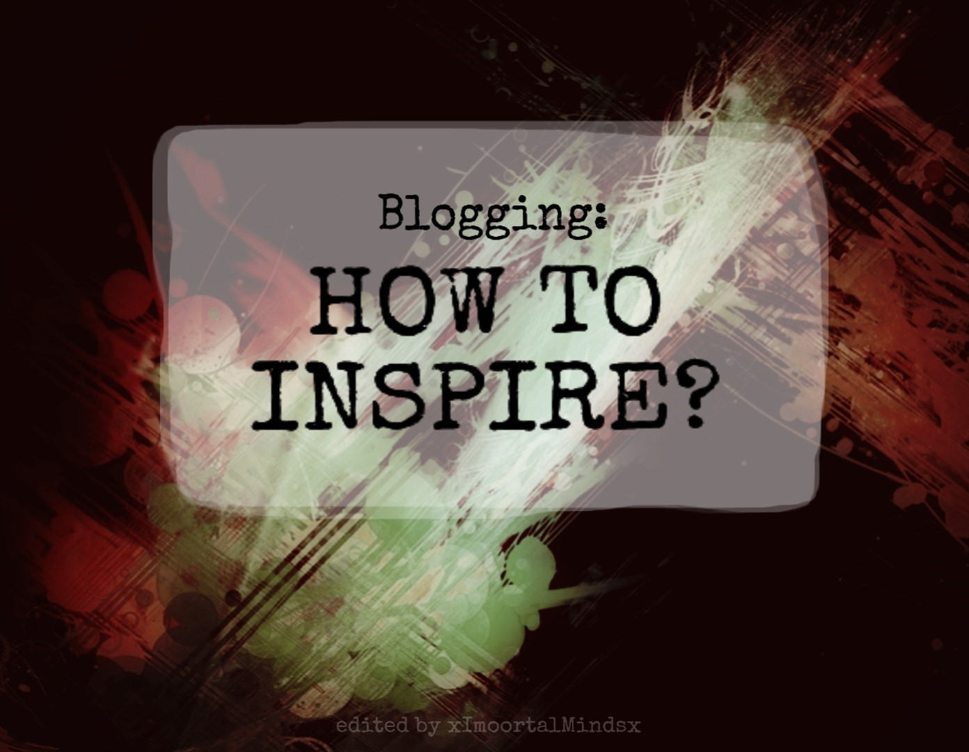 Blogging: HOW TO INSPIRE?