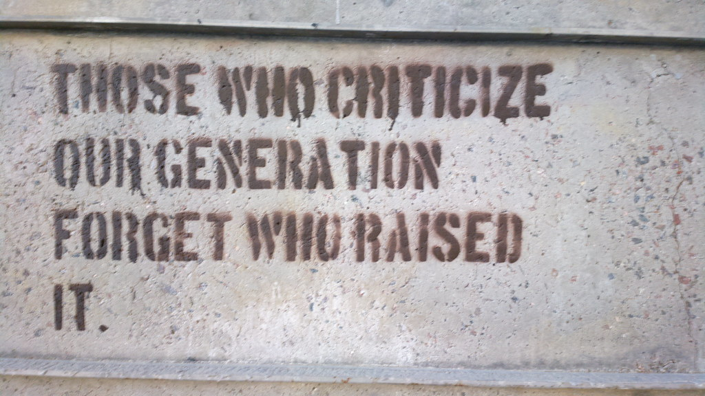 Our Blog >> THOSE WHO CRITICIZE OUR GENERATION FORGET WHO RAISED IT. s ...