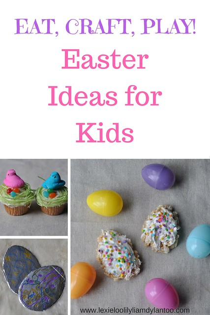 EAT, CRAFT, PLAY! Easter Ideas for Kids!