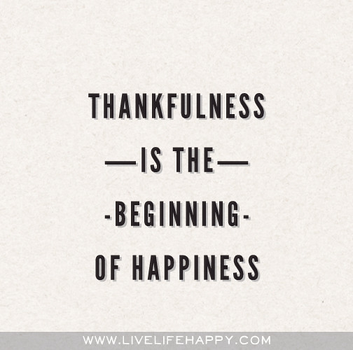 Deep Thanksgiving Quotes: Thankfulness Is The Beginning Of Happiness.