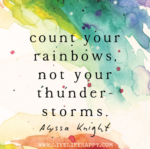 Rainbow Quotes For Motivation At Work: Count Your Rainbows, Not Your Thunderstorms. -Alyssa Knigh