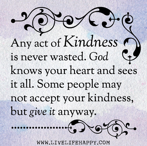 Acts Of Kindness Quotes: Any Act Of Kindness Is Never Wasted. God Knows Your Heart