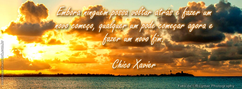 Frases Sobre Pôr Do Sol: 183 Capa Para Facebook Por Do Sol Com Frase De Chico Xavie