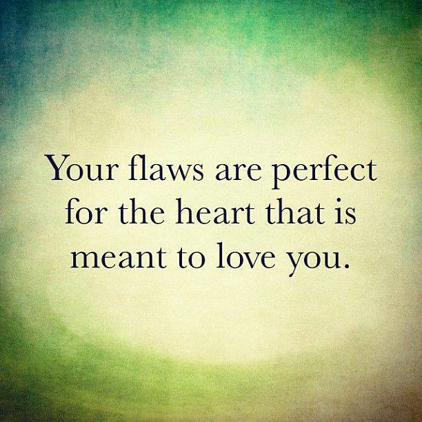 Loving You Love Quote: Your Flaws Are Perfect For The Heart That Is Meant To Love