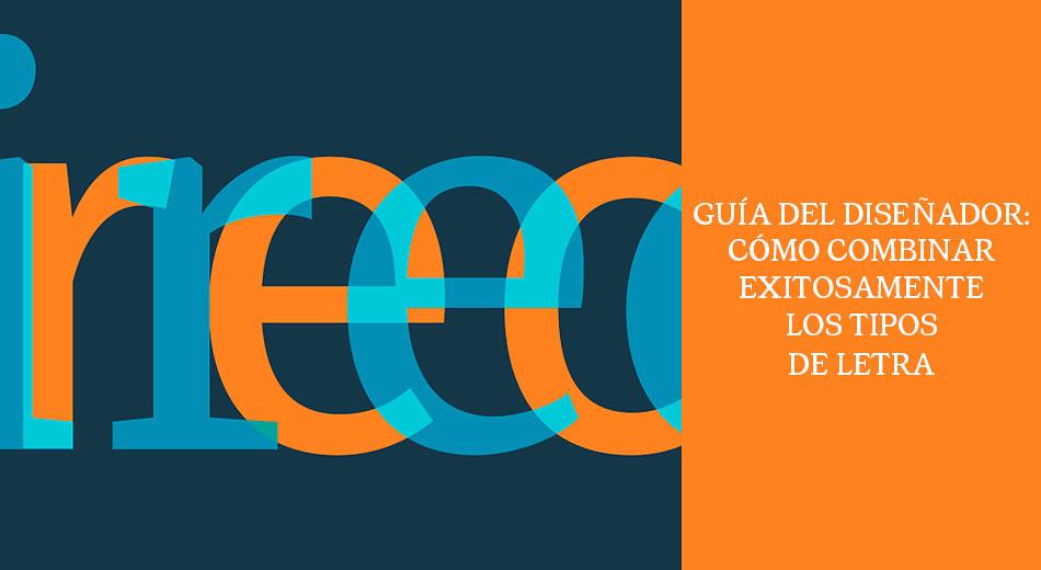 Guía del Diseñador: Cómo combinar correctamente los tipos de letra