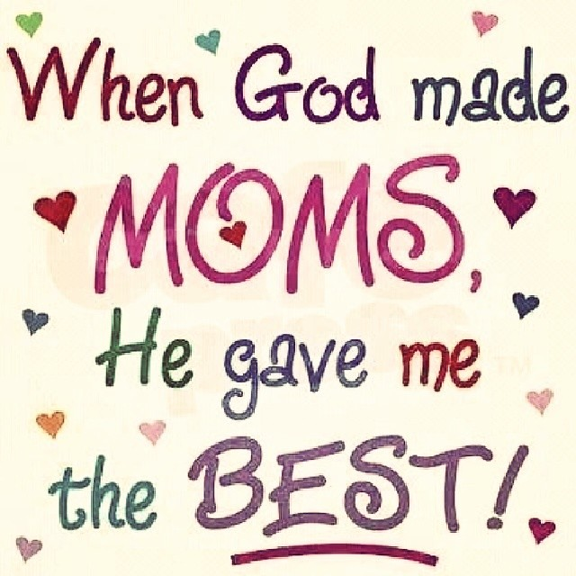 Best Mum In The World Quotes: #when #God #made #moms #he #gave #me #the #best #likes