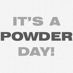 Its a Powder Day