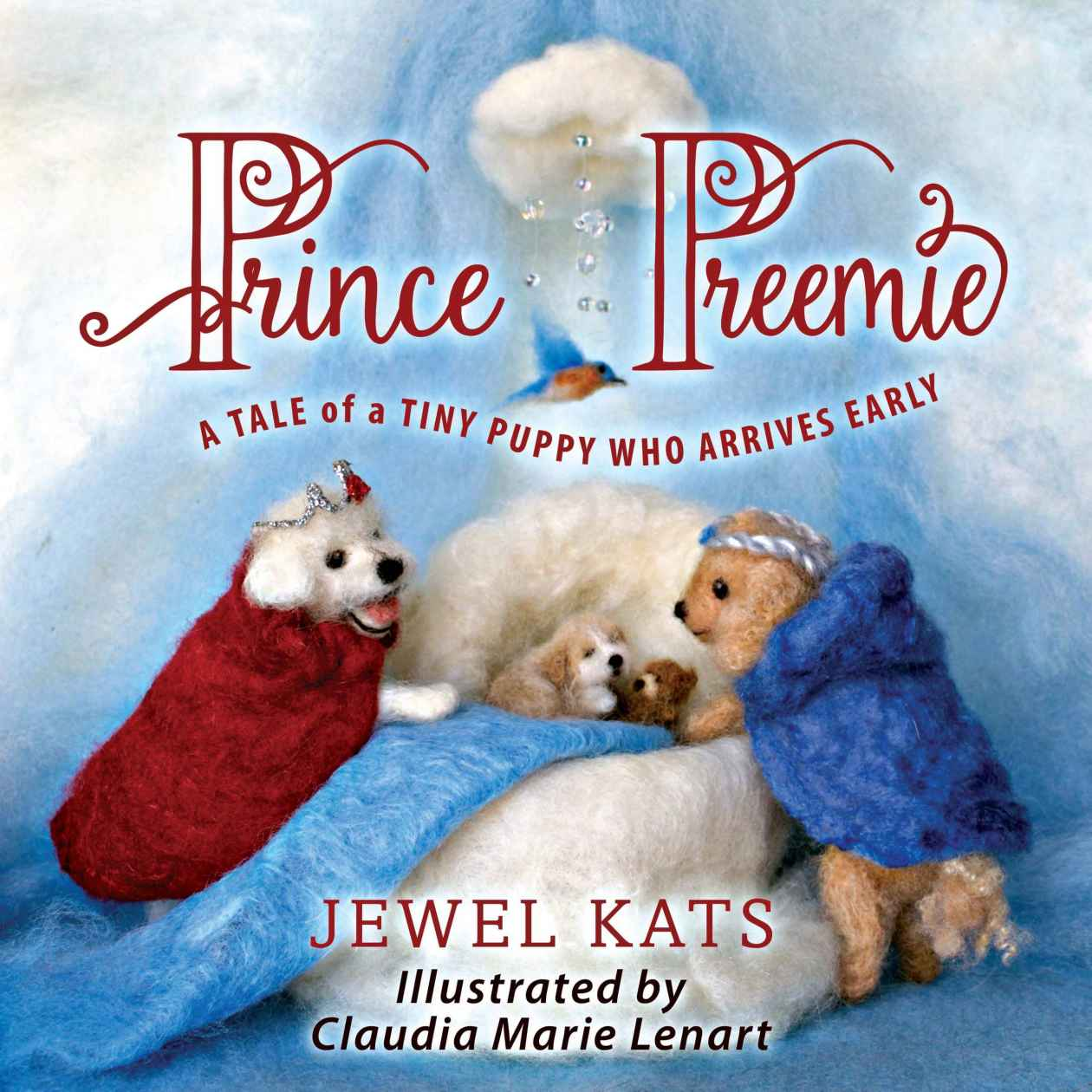 Prince Preemie: A Tale Of A Tiny Puppy Who Arrives Early By Jewel Kats  (author), Claudia Marie Lenart (illustrator) The King And Queen