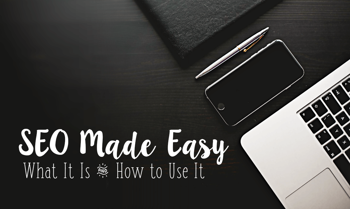SEO Made Easy: What It Is and How to Use It