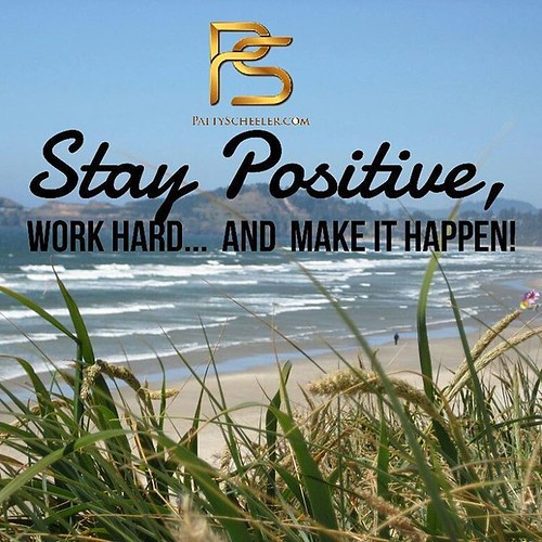 Stay Positive, Work Hard... And Make It Happen! So Here I