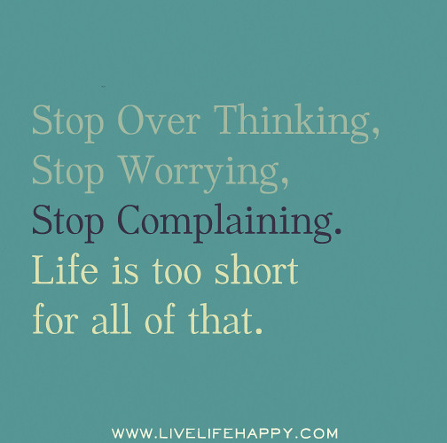 Stop Living For Others Quotes: Stop Over Thinking, Stop Worrying, Stop Complaining. Life