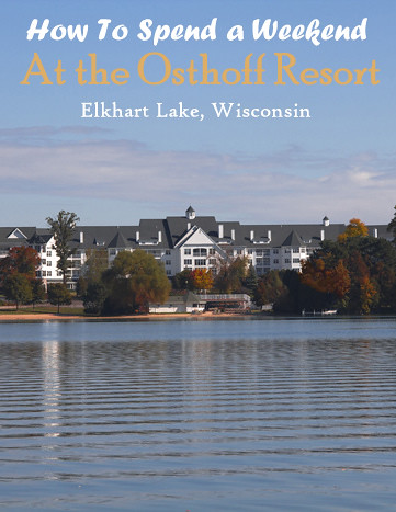How To Spend a Weekend At The Osthoff Resort, Elkhart Lake, Wisconsin