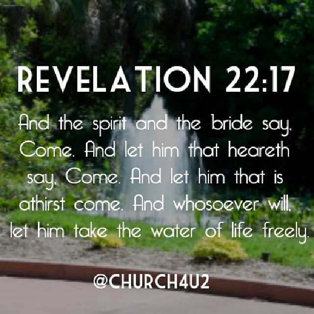 """Revelation 22:17 """"And the Spirit and the bride say, Come ..."""