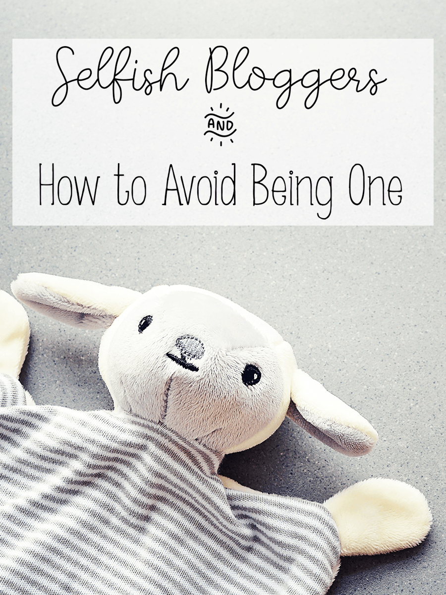Selfish Bloggers and How to Avoid Being One
